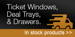 In-Stock Ticket Windows, Deal Trays and Drawers