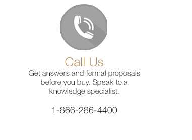 Get answers and formal proposals before you buy. Speak to a knowledge specialist.  1-866-286-4400