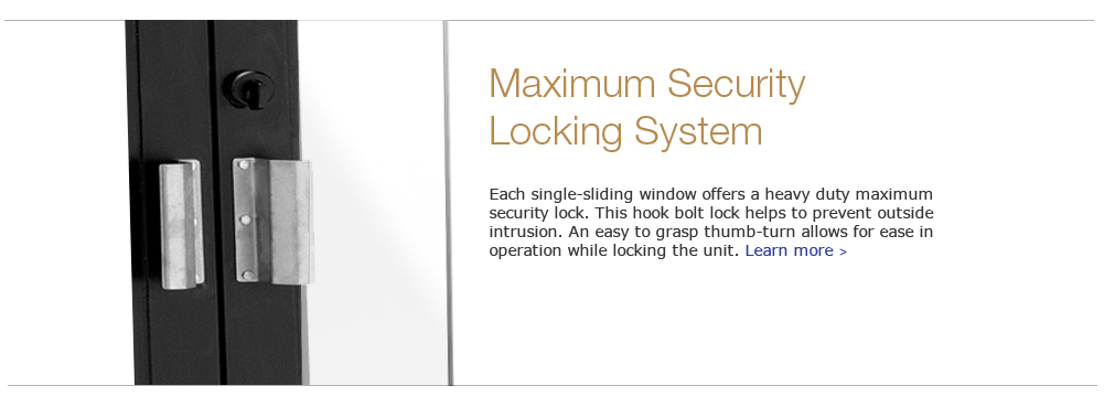 Each single-sliding window offers a heavy duty maximum security lock. This hook bolt lock helps to prevent outside intrusion. An easy to grasp thumb-turn allows for ease in operation while locking the unit.